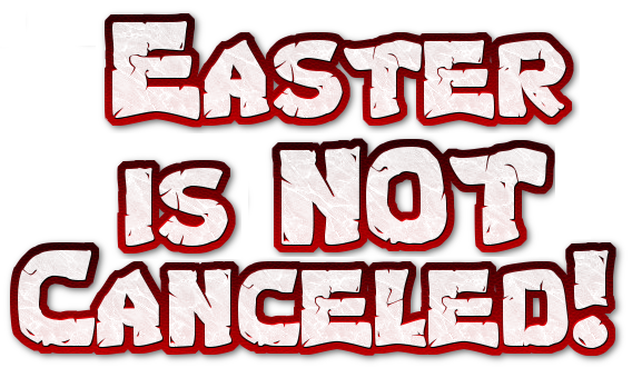 Easter is NOT Canceled!